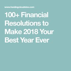 100+ Financial Resolutions to Make 2018 Your Best Year Ever