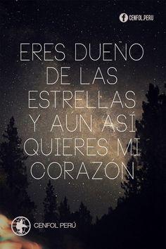 Eres dueño de las estrellas y aun así quieres mi corazón...