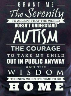 Grant me serenity to accept that the world doesn't understand autism...