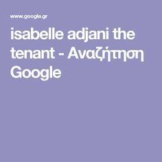 isabelle adjani the tenant - Αναζήτηση Google
