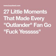 "27 Little Moments That Made Every ""Outlander"" Fan Go ""Fuck Yesssss"""