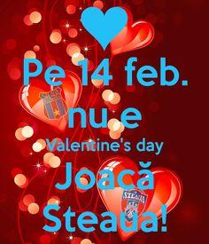 Pe 14 februarie nu e Valentine's Day, joaca Steaua!