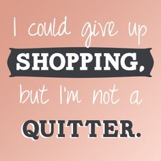 We wholeheartedly agree :) #shopping #quotes #motto