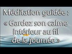 Méditation guidée : Gardez son calme intérieur au fil de la journee - YouTube