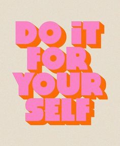 Do it for yourself♡