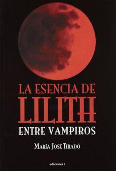 La Esencia De Lilith de Mª José Tirado