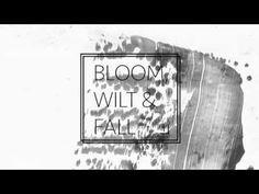Bloom, Wilt & Fall
