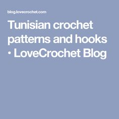 Tunisian crochet patterns and hooks • LoveCrochet Blog