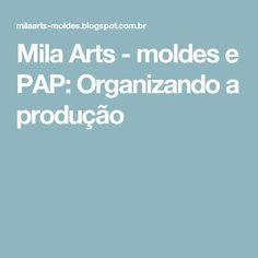 Mila Arts - moldes e PAP: Organizando a produção