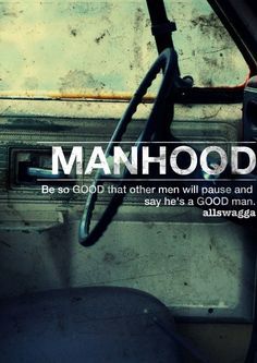 Real men don't CHOOSE who they are nice to. They are nice to EVERYONE. Real men don't break vows or cheat or act cruel.