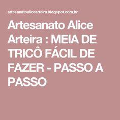 Artesanato Alice Arteira : MEIA DE TRICÔ FÁCIL DE FAZER - PASSO A PASSO
