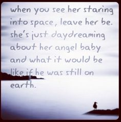 Miscarriage. Angel son. Too beautiful for earth. Daydreaming.