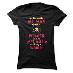 Welder World T Shirt, Hoodie, Sweatshirts - custom hoodies #teeshirt #T-Shirts