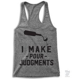 I make pour judgments!