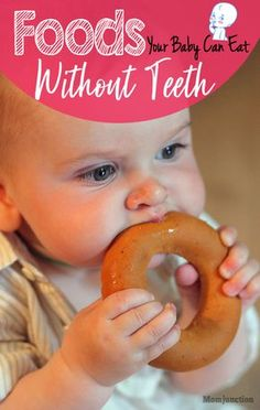 16 Foods Your Baby Can Eat Without Teeth : Babies during the first year might begin to teeth but they do not sprout teeth after all. Finger foods are there for them to eat,