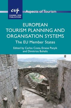 EUROPEAN TOURISM PLANNING AND ORGANISATION SYSTEMS : THE EU MEMBER STATES / edited by Carlos Costa, Emese Panyik and Dimitrios Buhalis, 2014.