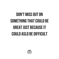 Push through. Don't run away from difficult situations and projects. They shape you in a way that ease can't.