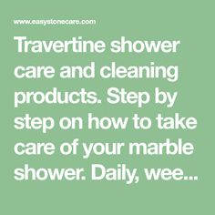 Travertine shower care and cleaning products. Step by step on how to take care of your marble shower. Daily, weekly, or yearly, use this guide to keep your travertine shower clean.