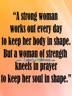 Motivational Words of Wisdom: A WOMAN OF STRENGTH KNEELS IN PRAYER