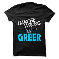 cool I May Be Wrong But I Highly Doubt It I am... GREER - 99 Cool Name Shirt !