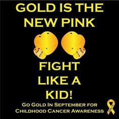 Please remember that September is childhood cancer awareness month.