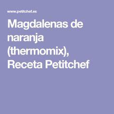 Magdalenas de naranja (thermomix), Receta Petitchef