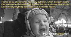"There's a phenomenon I call ""Cry Bullying"", which basically means they weep and wail violently until you feel that you would give them all your lunch money/anything they want for a moment's peace...    #newdad #blog #parenting #babies #kids #dads #crybullying #beingbusysucks"