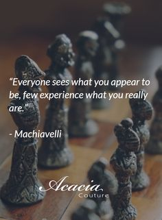 """""""Everyone sees what you appear to be, few experience what you really are."""" - Machiavelli #inspirational #motivational #positive #happiness #quote #QOTD #transformation #success #living #wisdom #hope #life #fashion #trends #style #liveyourlife http://goo.gl/U1Fo9S"""
