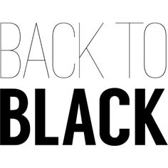 Back to Black Text ❤ liked on Polyvore featuring text, words, quotes, backgrounds, fillers, articles, headline, magazine, saying and phrase