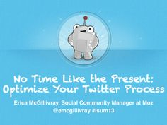 No Time Like the Present: Optimize Your Twitter Process for #isum13 by Erica McGillivray