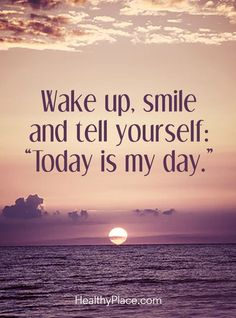 """Health Support, Resources & Information Positive Quote: Wake up, smile and tell yourself: """"Today is my day"""". Positive Quote: Wake up, smile and tell yourself: """"Today is my day"""". Wake Up Quotes, Positive Morning Quotes, Morning Inspirational Quotes, Good Morning Quotes, Happy Quotes, Motivational Quotes, Quotes For Smile, Wake Up Early Quotes, Positive Thoughts Quotes"""
