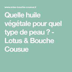 Quelle huile végétale pour quel type de peau ? - Lotus & Bouche Cousue