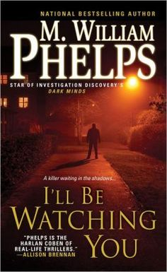 I'll Be Watching You by M. William Phelps