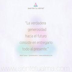 """""""La verdadera generosidad hacia el futuro consiste en entregarlo todo al presente"""" Albert Camus #SienteTuAlma #Frase #Solidaridad"""
