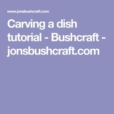 Carving a dish tutorial - Bushcraft - jonsbushcraft.com