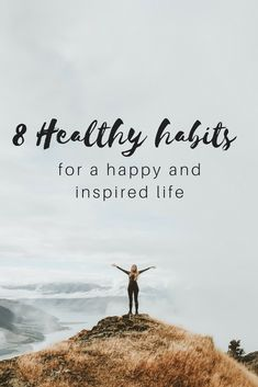 Include these 8 healthy habits into your everyday life for more happiness and inspiration.