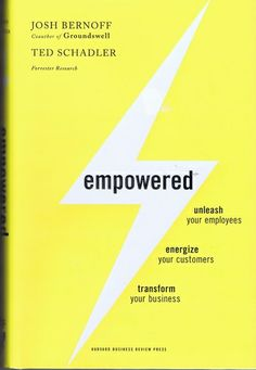 Empowered: Unleash Your Employees, Energize Your Customers, and Transform Your Business: Josh Bernoff, Ted Schadler: 9781422155639: Amazon.c...