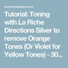 Tutorial: Toning with La Riche Directions Silver to remove Orange Tones (Or Violet for Yellow Tones) - 30SomethingMel