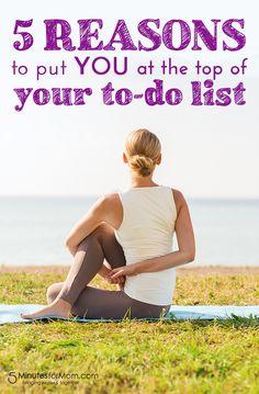 5 Reasons to put YOU at the TOP of your to-do list.