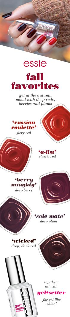 This fall bring out all the warm essie shades you love.Top off your manicure with gel•setter and let your autumn mood shine on with tango red 'forever yummy' , classic creamy red 'a-list', deep luscious 'berry naughty', deep plum 'sole mate', or creamy sinister red 'wicked'.