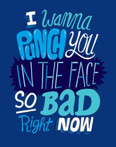 I Wanna Punch You In The Face So Bad Right Now Art Print by Chris Piascik | Society6