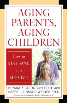 Aging Parents, Aging Children: How to Stay Sane and Survive (Paperback)