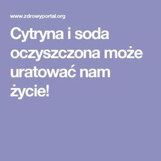 Cytryna i soda oczyszczona może uratować nam życie! Health And Beauty, Healthy Life, Life Hacks, Health Fitness, Hair Beauty, Herbs, Beauty Tutorials, Healthy Eating, Healthy Living