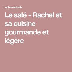 Le salé - Rachel et sa cuisine gourmande et légère