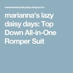 marianna's lazy daisy days: Top Down All-in-One Romper Suit