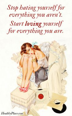 Quote on eating disorders: Stop hating yourself for everything you aren't. Start loving yourself for everything you are. www.HealthyPlace.com