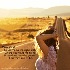 Guide me, mold me, oh Lord, my God