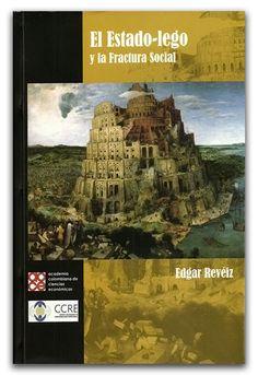 El estado-lego y la fractura social. Incluye CD-ROM - Edgar Revéiz - Academia Colombiana de Ciencias Económicas    http://www.librosyeditores.com/tiendalemoine/politica/2653-el-estado-lego-y-la-fractura-social-incluye-cd-rom.html    Editores y distribuidores.