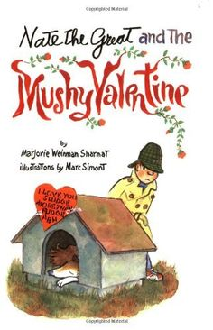 Middle grade. Nate the Great and the Mushy Valentine by Marjorie Weinman Sharmat, illustrated by Marc Simont.