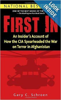First In is a fantastic first-person narrative of the immediate U.S. response to the attacks of 11 SEP 2001.  Schroen details how he assembled and led the effort to track, gather, and disseminate the human intelligence necessary for America's eventual military action in Afghanistan.